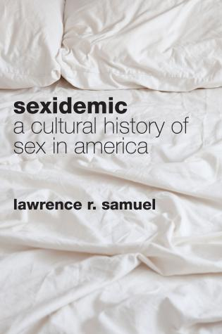 Cover image for the book Sexidemic: A Cultural History of Sex in America