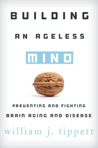 Cover image for the book Building an Ageless Mind: Preventing and Fighting Brain Aging and Disease
