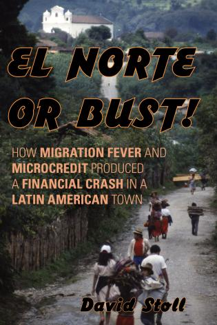 Cover image for the book El Norte or Bust!: How Migration Fever and Microcredit Produced a Financial Crash in a Latin American Town