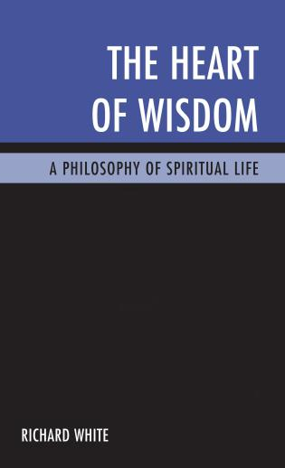 Cover image for the book The Heart of Wisdom: A Philosophy of Spiritual Life