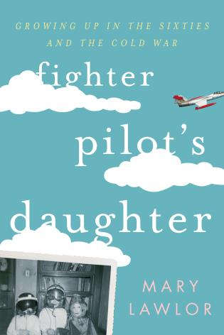 Cover image for the book Fighter Pilot's Daughter: Growing Up in the Sixties and the Cold War