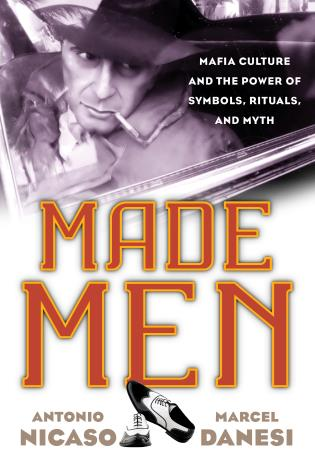 Cover image for the book Made Men: Mafia Culture and the Power of Symbols, Rituals, and Myth