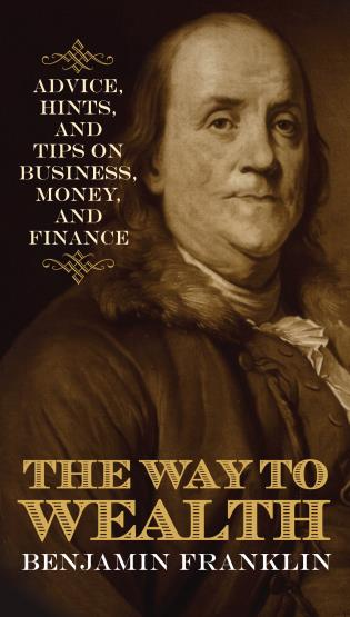Cover image for the book The Way to Wealth: Advice, Hints, and Tips on Business, Money, and Finance