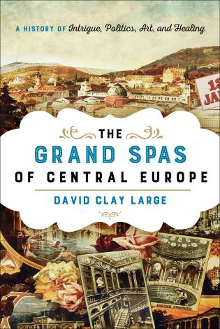 Cover image for the book The Grand Spas of Central Europe: A History of Intrigue, Politics, Art, and Healing