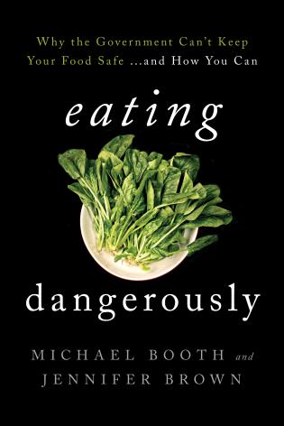 Cover image for the book Eating Dangerously: Why the Government Can't Keep Your Food Safe ... and How You Can