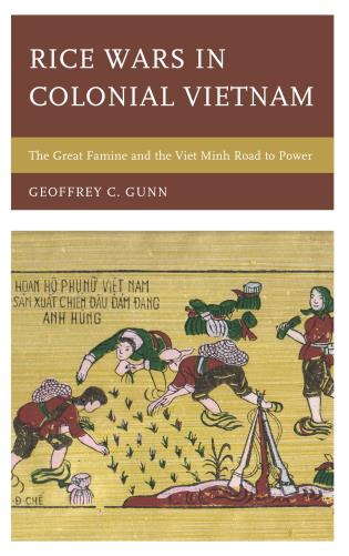 Cover image for the book Rice Wars in Colonial Vietnam: The Great Famine and the Viet Minh Road to Power