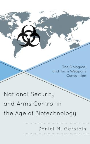 Cover image for the book National Security and Arms Control in the Age of Biotechnology: The Biological and Toxin Weapons Convention