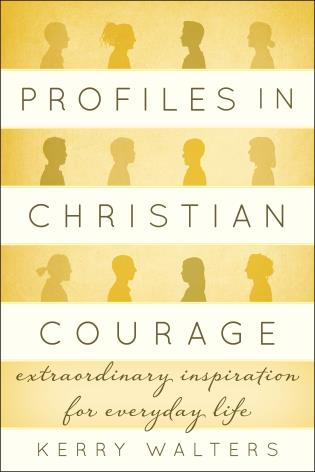 Cover image for the book Profiles in Christian Courage: Extraordinary Inspiration for Everyday Life