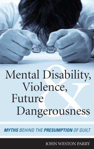 Cover image for the book Mental Disability, Violence, and Future Dangerousness: Myths Behind the Presumption of Guilt
