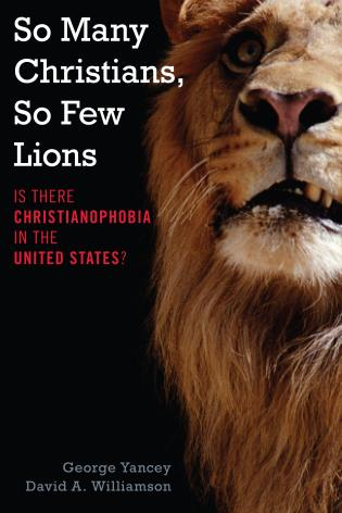 Cover image for the book So Many Christians, So Few Lions: Is There Christianophobia in the United States?