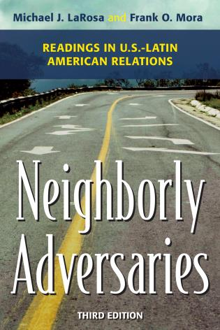 Cover image for the book Neighborly Adversaries: Readings in U.S.–Latin American Relations, Third Edition