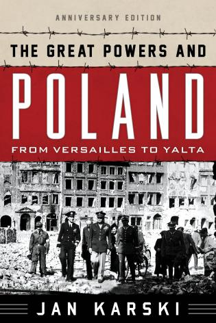 Cover image for the book The Great Powers and Poland: From Versailles to Yalta, Anniversary Edition