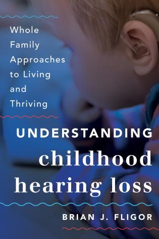 Cover image for the book Understanding Childhood Hearing Loss: Whole Family Approaches to Living and Thriving