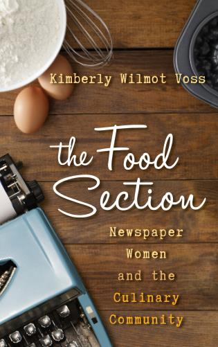 Cover image for the book The Food Section: Newspaper Women and the Culinary Community
