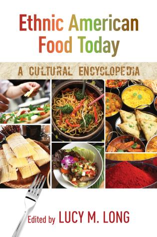Cover image for the book Ethnic American Food Today: A Cultural Encyclopedia, 2 Volumes