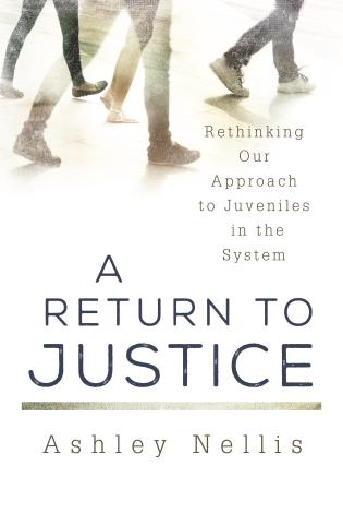 Cover image for the book A Return to Justice: Rethinking our Approach to Juveniles in the System