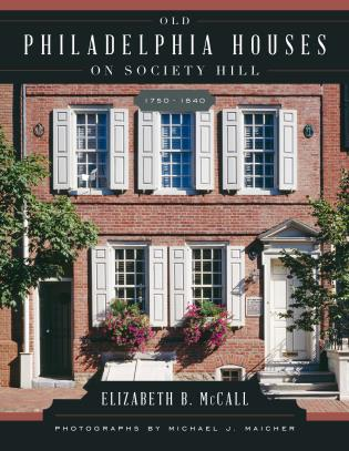 Cover image for the book Old Philadelphia Houses on Society Hill, 1750–1840
