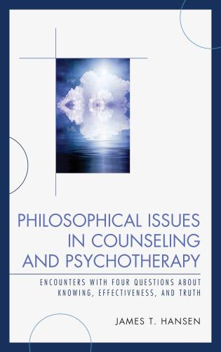 Cover image for the book Philosophical Issues in Counseling and Psychotherapy: Encounters with Four Questions about Knowing, Effectiveness, and Truth