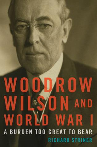Cover image for the book Woodrow Wilson and World War I: A Burden Too Great to Bear