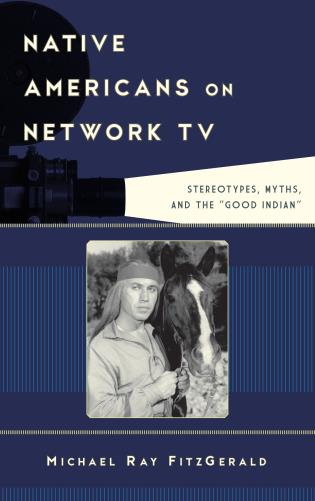 Cover image for the book Native Americans on Network TV: Stereotypes, Myths, and the