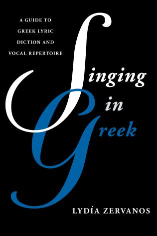 Cover image for the book Singing in Greek: A Guide to Greek Lyric Diction and Vocal Repertoire