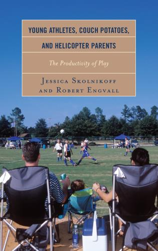 Cover image for the book Young Athletes, Couch Potatoes, and Helicopter Parents: The Productivity of Play