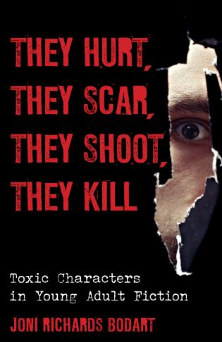 Cover image for the book They Hurt, They Scar, They Shoot, They Kill: Toxic Characters in Young Adult Fiction
