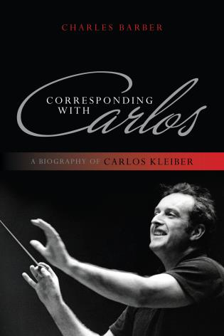Cover image for the book Corresponding with Carlos: A Biography of Carlos Kleiber