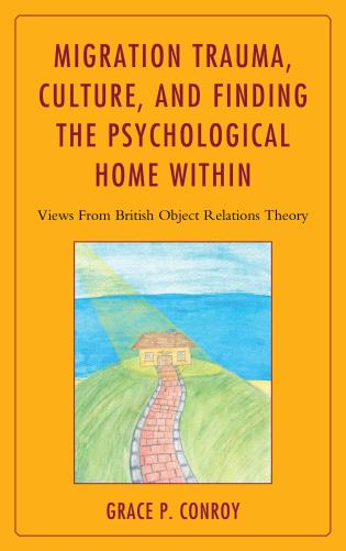 Cover image for the book Migration Trauma, Culture, and Finding the Psychological Home Within: Views From British Object Relations Theory