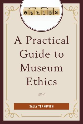 Cover image for the book A Practical Guide to Museum Ethics