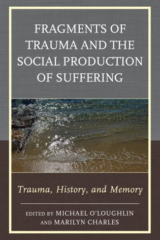 Cover image for the book Fragments of Trauma and the Social Production of Suffering: Trauma, History, and Memory