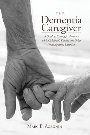 Cover image for the book The Dementia Caregiver: A Guide to Caring for Someone with Alzheimer's Disease and Other Neurocognitive Disorders