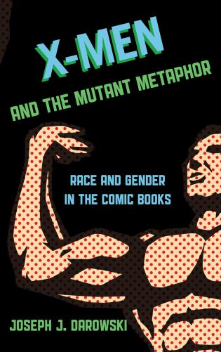 Cover image for the book X-Men and the Mutant Metaphor: Race and Gender in the Comic Books