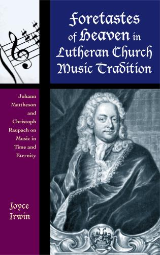 Cover image for the book Foretastes of Heaven in Lutheran Church Music Tradition: Johann Mattheson and Christoph Raupach on Music in Time and Eternity