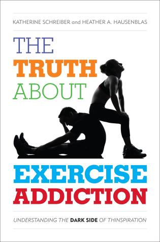 Cover image for the book The Truth About Exercise Addiction: Understanding the Dark Side of Thinspiration
