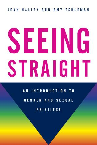 Cover image for the book Seeing Straight: An Introduction to Gender and Sexual Privilege