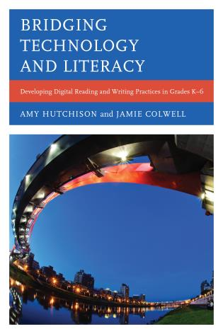 Cover image for the book Bridging Technology and Literacy: Developing Digital Reading and Writing Practices in Grades K-6