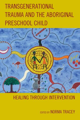 Cover image for the book Transgenerational Trauma and the Aboriginal Preschool Child: Healing through Intervention