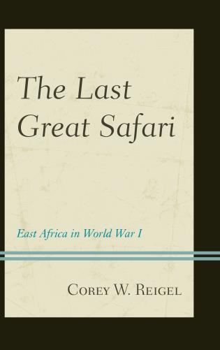Cover image for the book The Last Great Safari: East Africa in World War I
