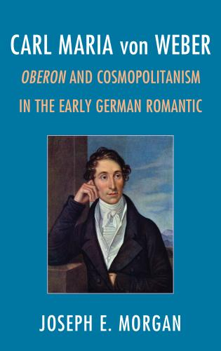 Cover image for the book Carl Maria von Weber: Oberon and Cosmopolitanism in the Early German Romantic