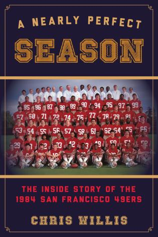 Cover image for the book A Nearly Perfect Season: The Inside Story of the 1984 San Francisco 49ers