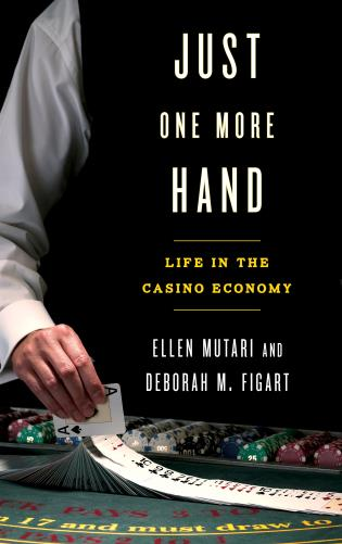 Cover image for the book Just One More Hand: Life in the Casino Economy