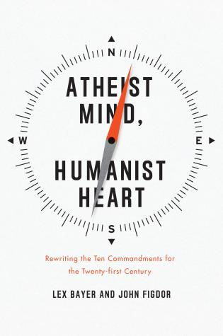 Cover image for the book Atheist Mind, Humanist Heart: Rewriting the Ten Commandments for the Twenty-first Century