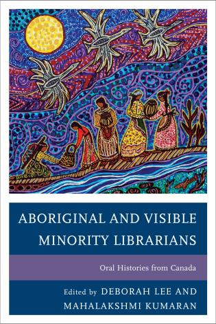 Cover image for the book Aboriginal and Visible Minority Librarians: Oral Histories from Canada