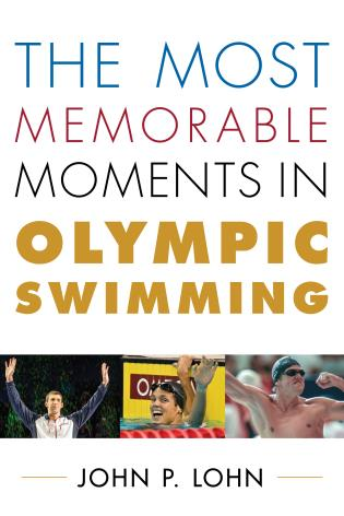 Cover image for the book The Most Memorable Moments in Olympic Swimming
