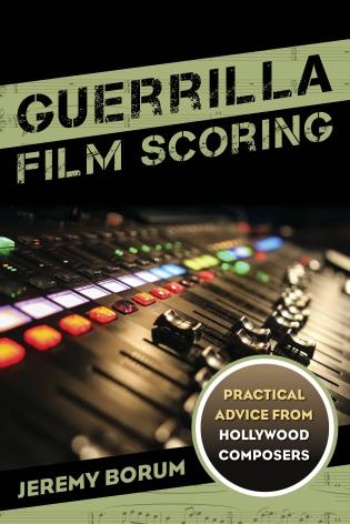 Cover image for the book Guerrilla Film Scoring: Practical Advice from Hollywood Composers