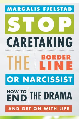 Cover image for the book Stop Caretaking the Borderline or Narcissist: How to End the Drama and Get On with Life