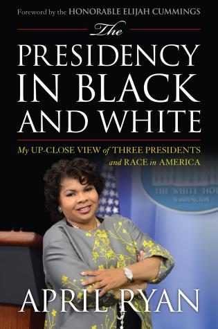 Cover image for the book The Presidency in Black and White: My Up-Close View of Three Presidents and Race in America