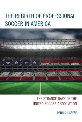 Cover image for the book The Rebirth of Professional Soccer in America: The Strange Days of the United Soccer Association