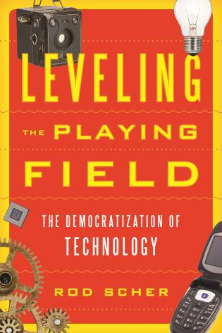 Cover image for the book Leveling the Playing Field: The Democratization of Technology